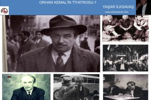 YAŞAR İLKSAVAŞ :  Orhan Kemal'in Tiyatrosu (1)
